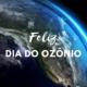 16 de Setembro. Dia Internacional para a Preservação da Camada de Ozônio.   #mun...